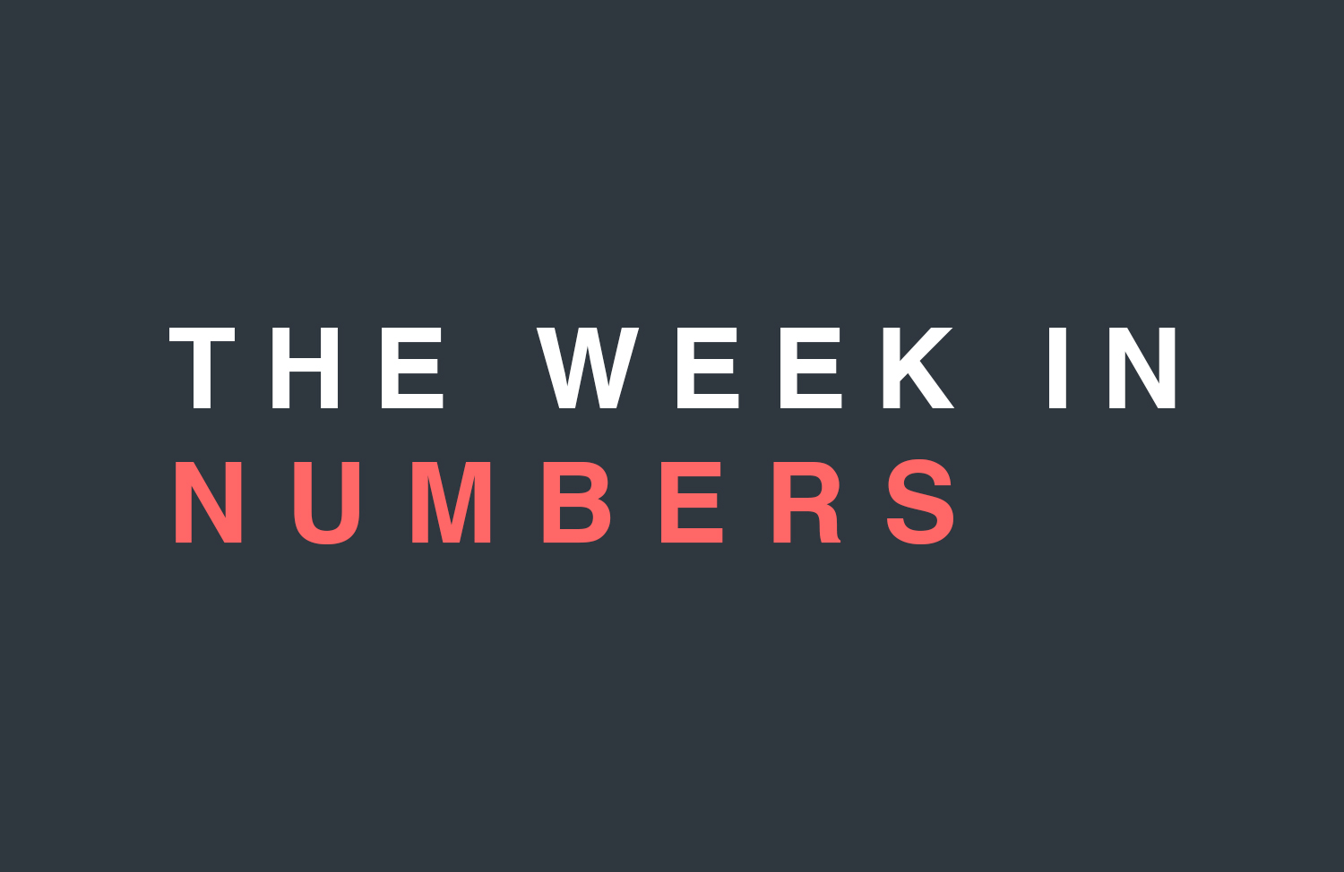 The Week in Numbers, August 25th Edition